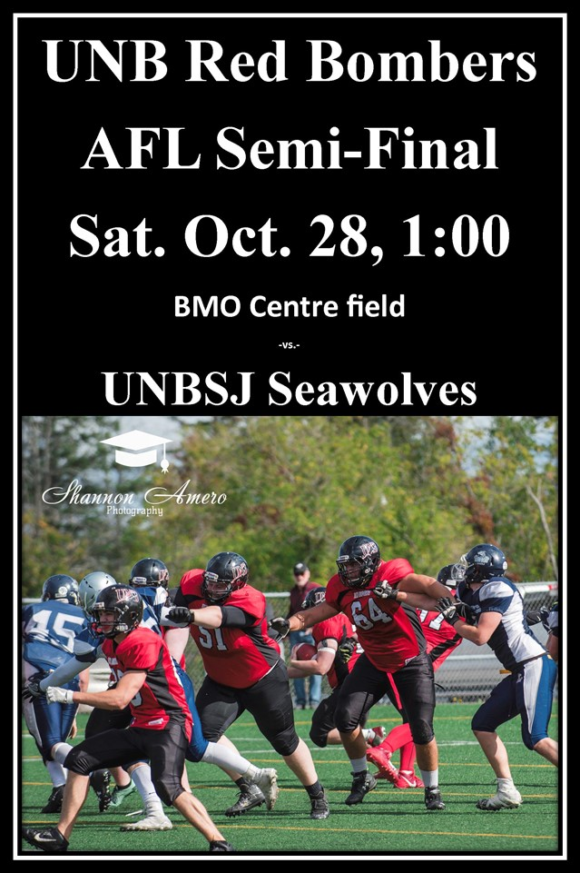 UNB Red Bombers AFL Semi-Finals, Saturday, October 28 at 1:00 PM. BMO Centre Field. Versus UNBSJ Seawolves